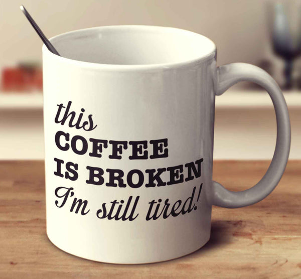 This Coffee Is Broken! I'm Still Tired!