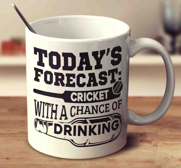 Today's Forecast Cricket With A Chance Of Drinking