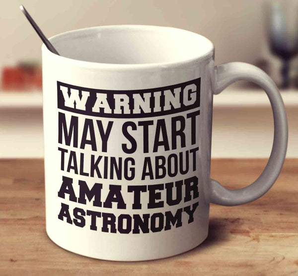 Warning May Start Talking About Amateur Astronomy