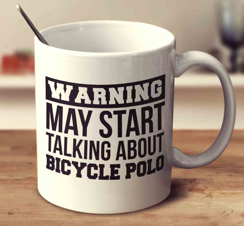 Warning May Start Talking About Bicycle Polo