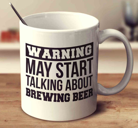 Warning May Start Talking About Brewing Beer
