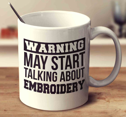 Warning May Start Talking About Embroidery