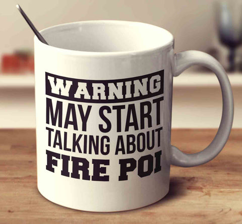 Warning May Start Talking About Fire Poi