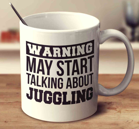 Warning May Start Talking About Juggling