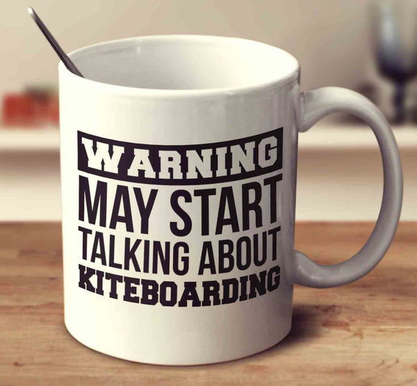 Warning May Start Talking About Kiteboarding