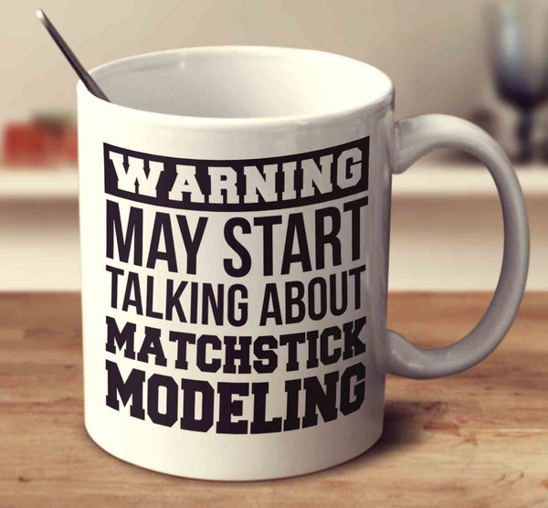 Warning May Start Talking About Matchstick Modeling