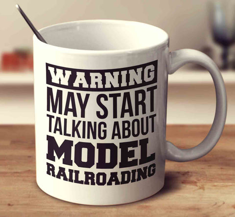 Warning May Start Talking About Model Railroading