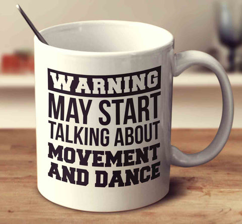 Warning May Start Talking About Movement And Dance