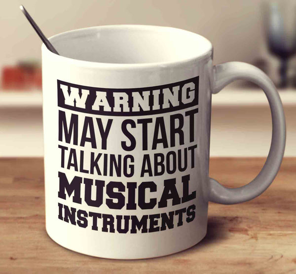 Warning May Start Talking About Musical Instruments