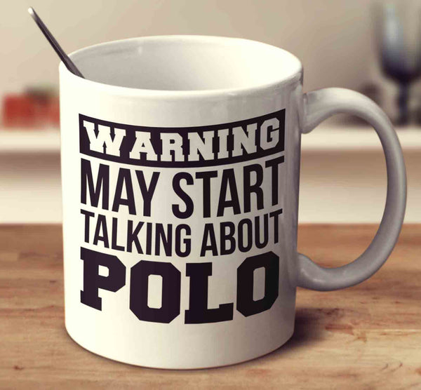 Warning May Start Talking About Polo