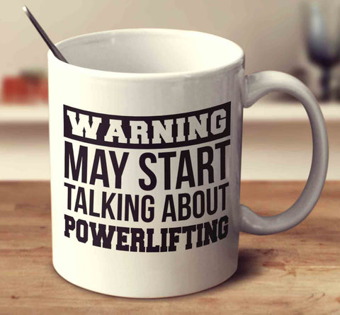 Warning May Start Talking About Powerlifting