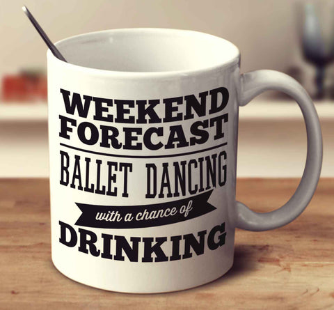 Weekend Forecast Ballet Dancing With A Chance Of Drinking