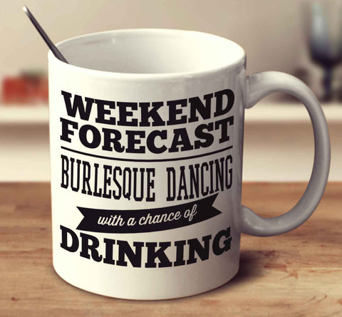 Weekend Forecast Burlesque Dancing With A Chance Of Drinking