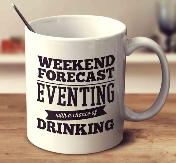 Weekend Forecast Eventing With A Chance Of Drinking