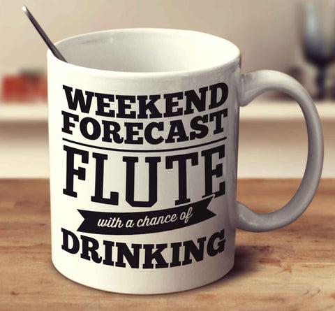 Weekend Forecast Flute With A Chance Of Drinking