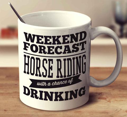Weekend Forecast Horse Riding With A Chance Of Drinking