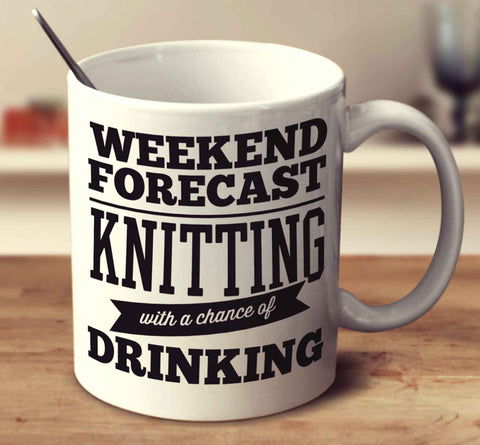 Weekend Forecast Knitting With A Chance Of Drinking