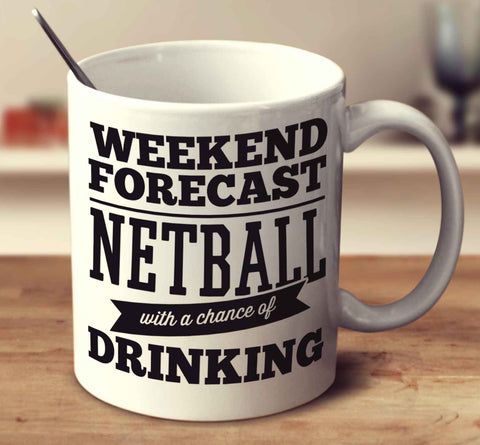 Weekend Forecast Netball With A Chance Of Drinking