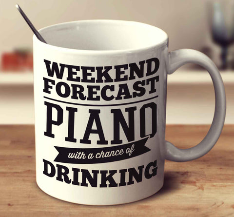 Weekend Forecast Piano With A Chance Of Drinking