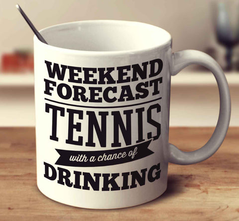 Weekend Forecast Tennis With A Chance Of Drinking