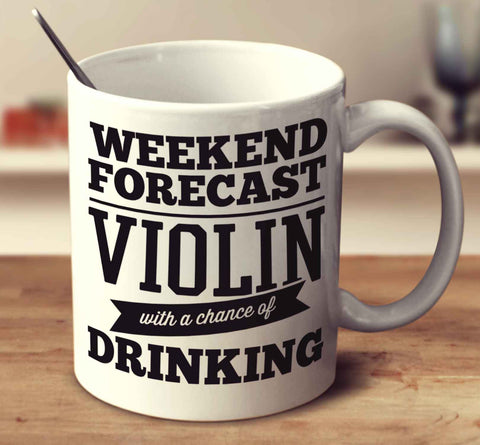 Weekend Forecast Violin With A Chance Of Drinking