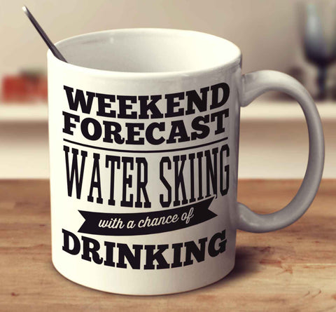 Weekend Forecast Water Skiing With A Chance Of Drinking