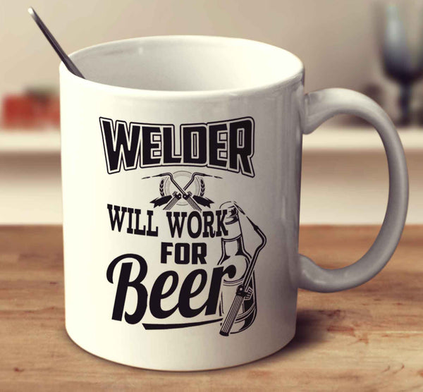 Welder Will Work For Beer