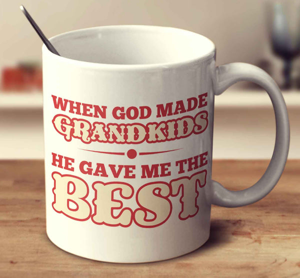 When God Made Grandkids, He Gave Me The Best