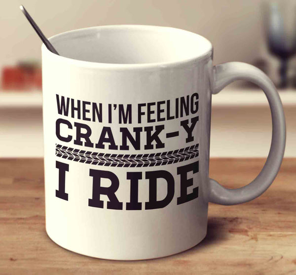 When I'm Feeling Cranky I Ride