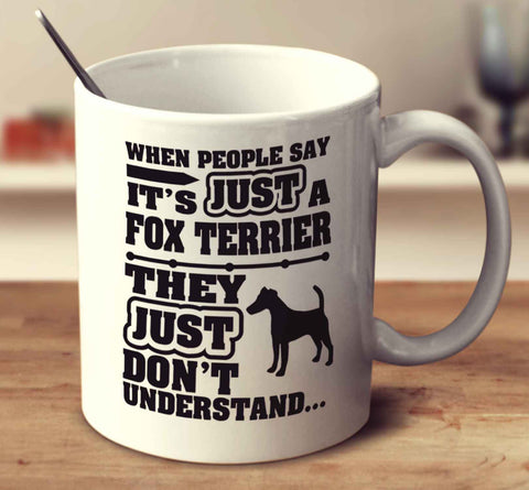 When People Say It's Just A Fox Terrier They Just Don't Understand - Smooth