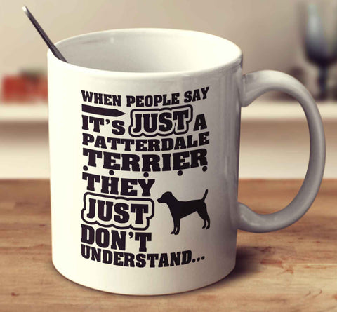 When People Say It's Just A Patterdale Terrier They Just Don't Understand