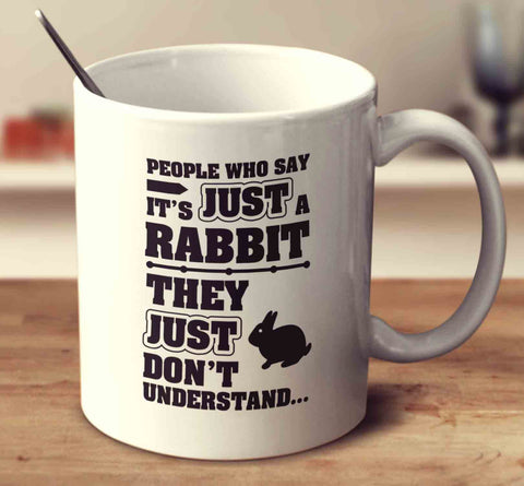 People Who Say It's Just A Rabbit They Just Don't Understand