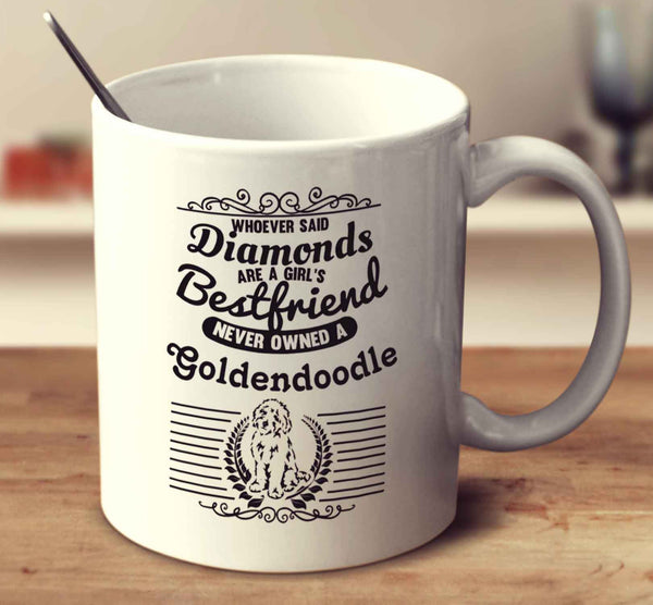 Whoever Said Diamonds Are A Girl's Bestfriend Never Owned A Goldendoodle