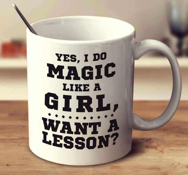 Yes, I Do Magic Like A Girl, Want A Lesson
