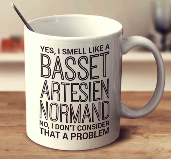 Yes, I Smell Like A Basset Artesien Normand