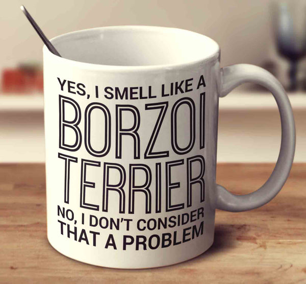 Yes, I Smell Like A Borzoi