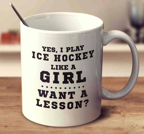 Yes I Play Ice Hockey Like A Girl