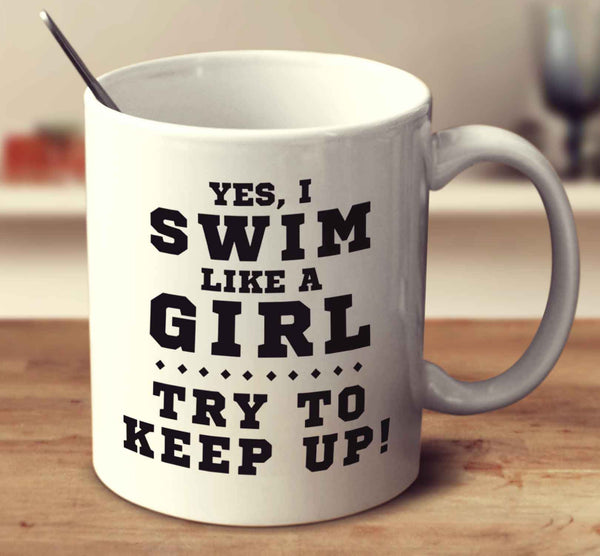 Yes, I Swim Like A Girl, Try To Keep Up