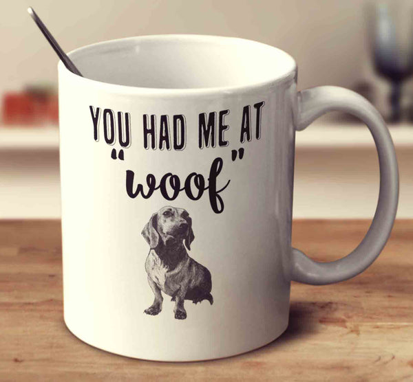 You Had Me At Woof Dachshund