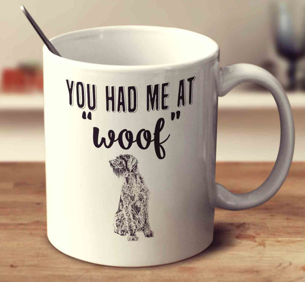 You Had Me At Woof German Wirehaired Pointer
