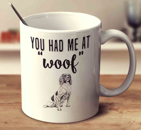 You Had Me At Woof Springer Spaniel
