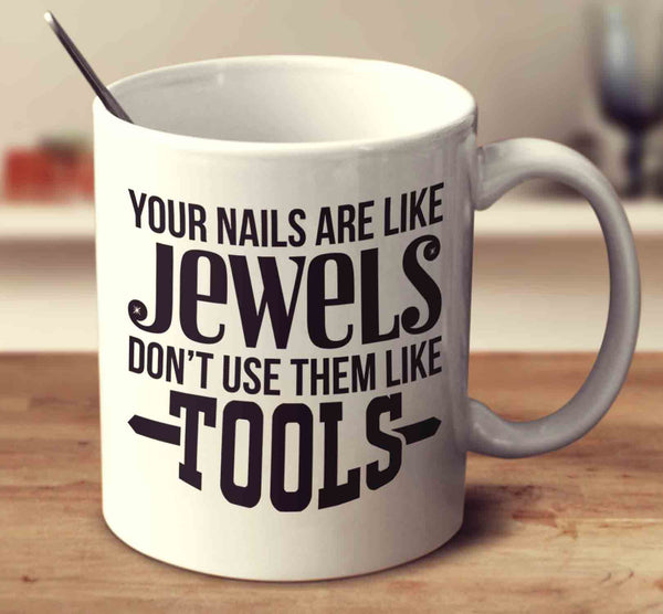 Your Nails Are Like Jewels