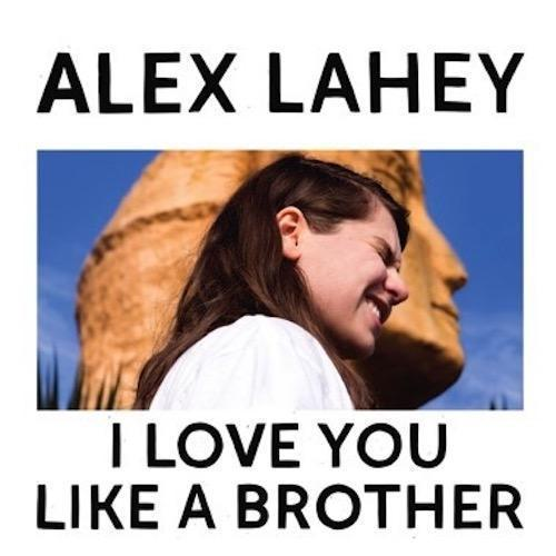 Alex Lahey - I Love You Like A Brother [Yellow Color Vinyl]  (11248427342)
