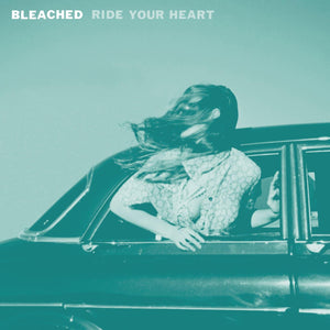 Bleached - Ride Your Heart Vinyl Record  (4478900535360)