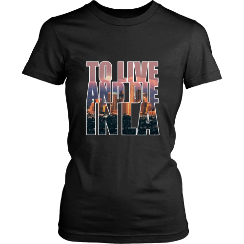 """To Live And Die In LA"" Women's Shirt - Los Angeles Source  - 2"