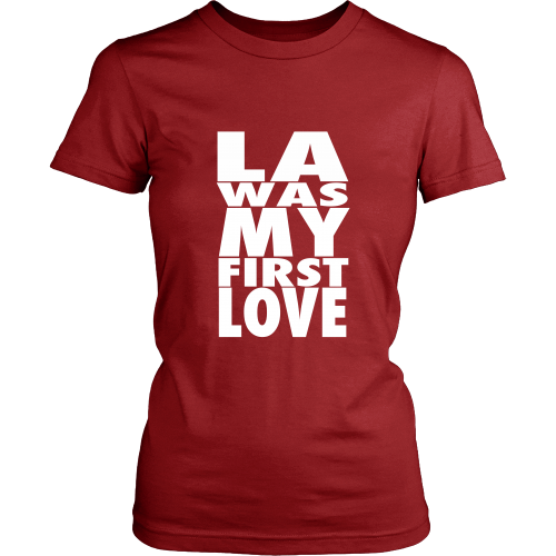 """LA Was My First Love"" Womens Shirt - Los Angeles Source  - 7"