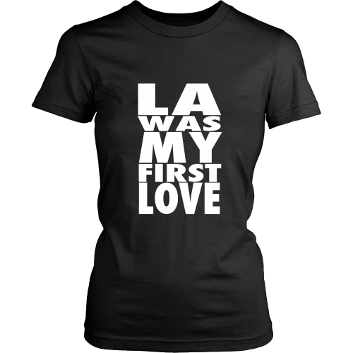 """LA Was My First Love"" Womens Shirt - Los Angeles Source  - 2"