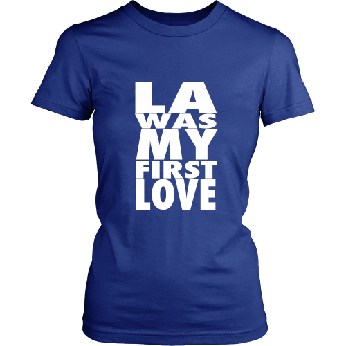 """LA Was My First Love"" Womens Shirt - Los Angeles Source  - 4"