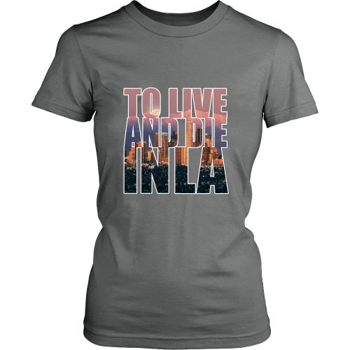 """To Live And Die In LA"" Women's Shirt - Los Angeles Source  - 7"