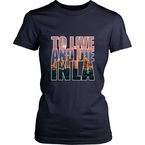 """To Live And Die In LA"" Women's Shirt - Los Angeles Source  - 9"
